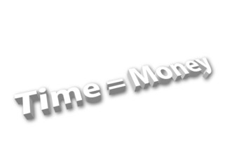 """Time = Money"""