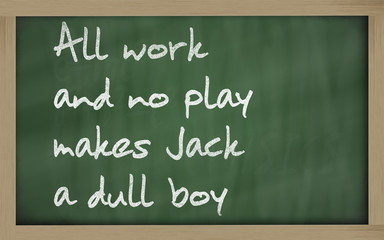 """ All work and no play makes Jack a dull boy "" written on a blac"