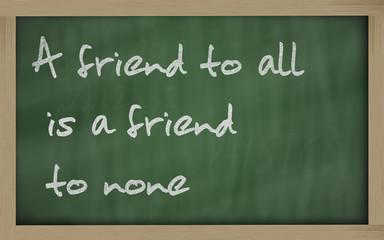 """ A friend to all is a friend to none "" written on a blackboard"