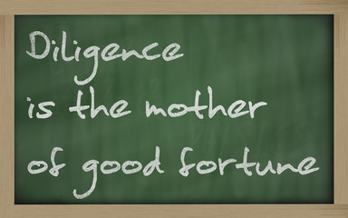 """ Diligence is the mother of good fortune "" written on a blackbo"