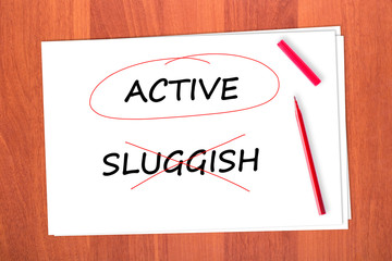 Chose the word ACTIVE, crossed out the word SLUGGISH