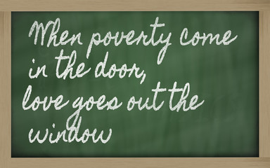 expression -  When poverty come in the door, love goes out the w