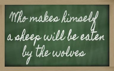 expression -  Who makes himself a sheep will be eaten by the wol