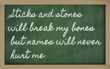 expression -  Sticks and stones will break my bones but names wi