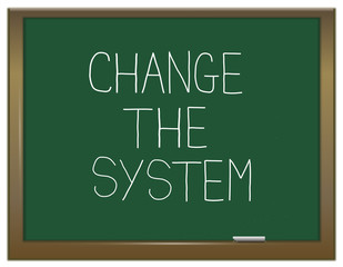 Change the system.