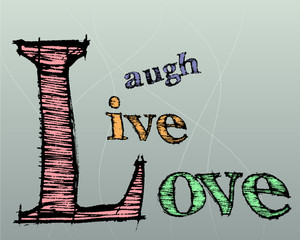 Typographic montage of the words Live Laugh Love in vector