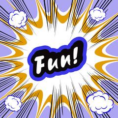 Comic book background Fun! concept or conceptual cute Fun text o