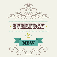 """Retro ornate quote """"Every day is new"""""""