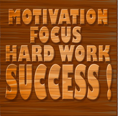 Motivation, focus, hard work and success on wooden plank