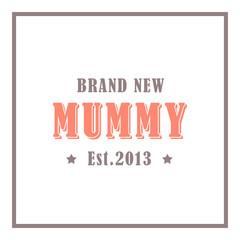 brand new mummy