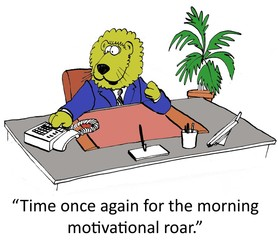 It's time for the morning motivation roar