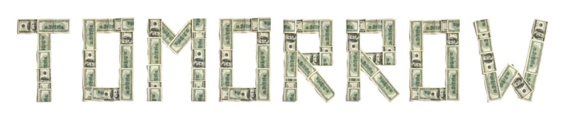 "Word ""TOMORROW"" made of dollars"