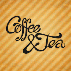 Coffee & Tea - Hand drawn quote on vintage background