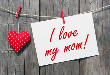 I love my mom !