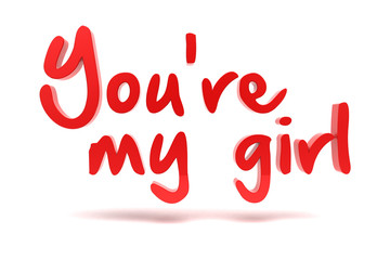 You're my girl. Relationship concept
