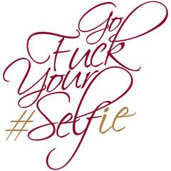 Go Fuck Your Selfie Self Design