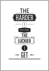 Typographic Poster Design - The harder i work the luckier i get