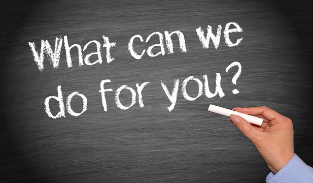 What can we do for you ?
