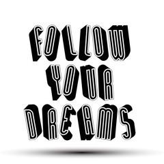 Follow Your Dreams phrase, 3d retro style geometric