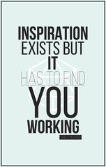 Poster. Inspiration exists but it has to find you working. Pabl