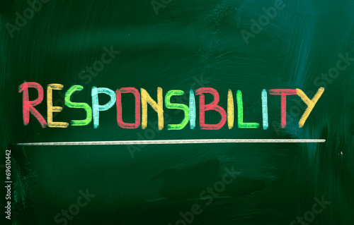 the concept of personal responsibility As the manager it is your responsibility to make sure that everyone is always on task and doing the right thing.