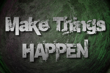 Make Things Happen Concept