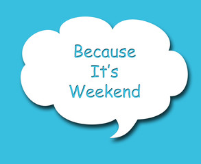 cloud text because it's weekend on the blue background
