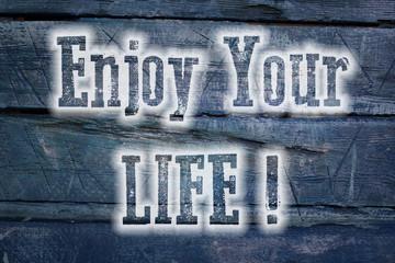 Enjoy Your Life Concept