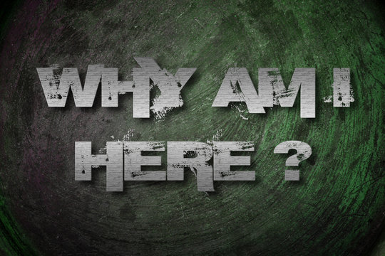Why Am I Here Concept