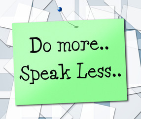 Speak Less Indicates Do More And Act