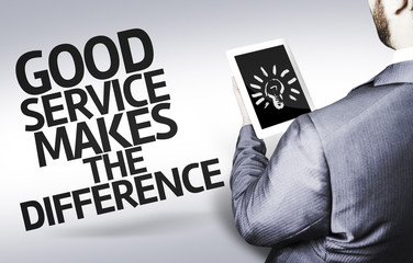 Business man with the text Good Service Makes The Difference