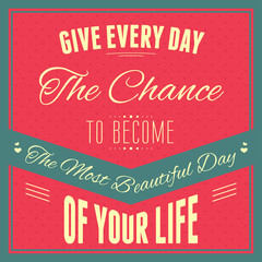 "Typography : ""Give every day the chance to become the most beaut"