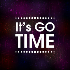 It's Go Time Vector . Grunge  Motivation Quote Poster Vector