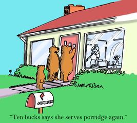 """""""Ten bucks says she serves porridge again."""""""