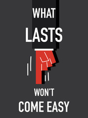 Word WHAT LASTS WON'T COME EASY vector illustration