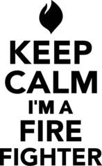 Keep Calm I'm a Fire Fighter