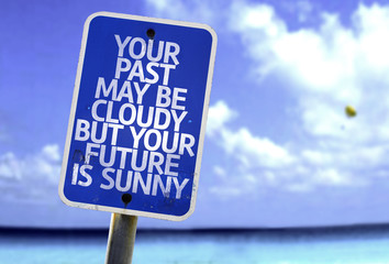 Your Past May Be Cloudy But Your Future is Sunny sign