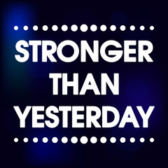 Stronger Than Yesterday Vector Motivation Quote