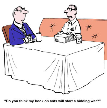 """Do you think my book on ants will start a bidding war?"""