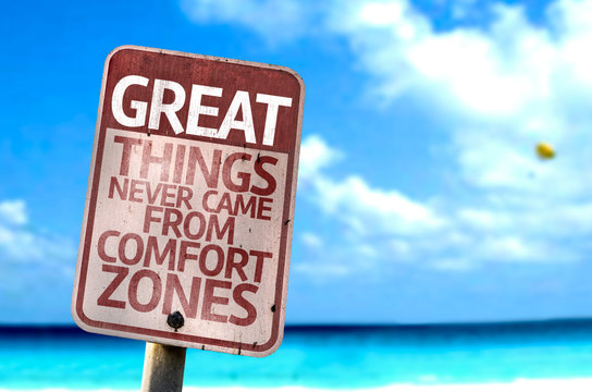 Great Things Never Came From Comfort Zones sign