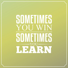 Sometimes you win, Sometimes you learn. Quotes Typography Design