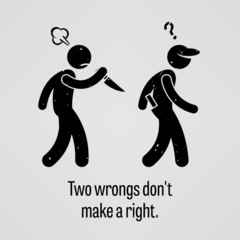Two Wrongs Don't Make a Right Proverb