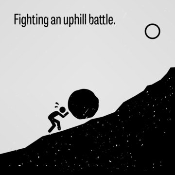 Fighting an Uphill Battle Proverb