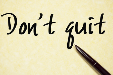 do not quit text write on paper