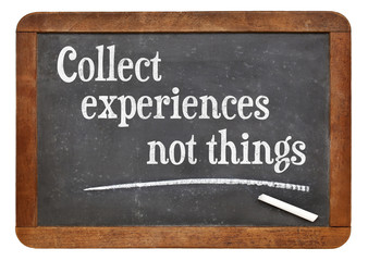 Collect experiences not things