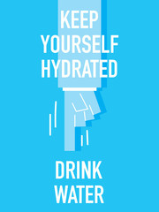 Words KEEP YOURSELF HYDRATED DRINK WATER
