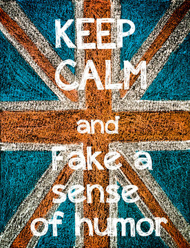 Keep Calm and Fake a sense of humor