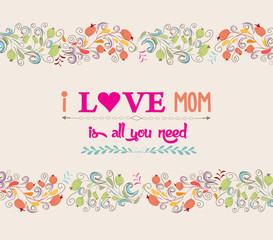 love is all you need. mother's day