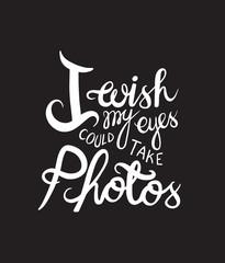 I wish my eyes take photos vector