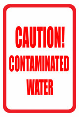 White and Red Sign Reading Caution! Contaminated Water